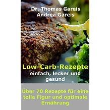 Low-Carb-Rezepte einfach, lecker und gesund: Über 70 Rezepte für eine tolle Figur und optimale Ernährung
