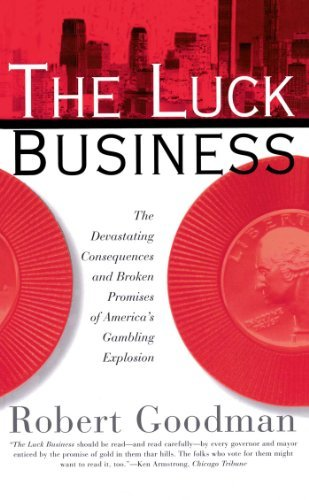The Luck Business: The Devastating Consequences and Broken Promises of America's Gambling Explosion by Robert Goodman (1996-11-06)
