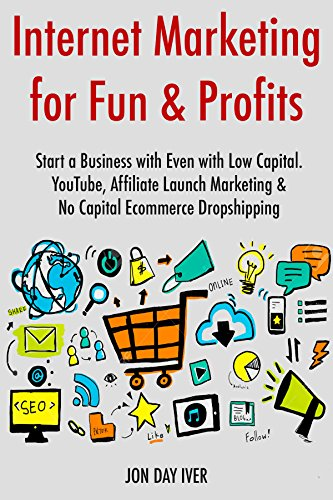 Internet Marketing for Fun & Profits (2017): Start a ...