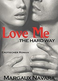 Love Me - The Hard Way: Erotischer Roman von [Navara, Margaux]