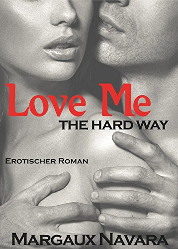 Love Me - The Hard Way: Erotischer Roman