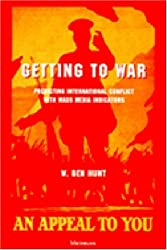 Getting to War: Predicting International Conflict with Mass Media Indicators by W. Ben Hunt (1997-05-15)