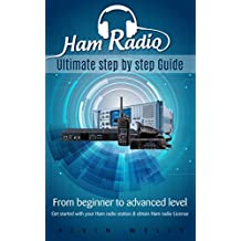 Ham Radio: Ultimate step by step Guide: From Beginner to Advanced level: Get started with your Ham Radio station & obtain Ham Radio License (Ham Radio ... Self Reliance, Ham Radio) (English Edition)