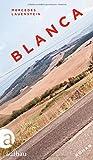 Blanca: Roman von Mercedes Lauenstein