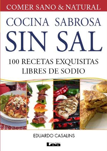 Cocina sabrosa sin sal. 100 recetas exquisitas libre de sod