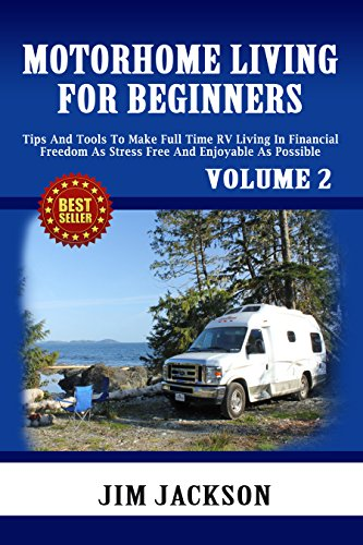 Motorhome Living: For Beginners: Tips And Tools To Make Full Time RV Living In, Financial Freedom. As. Stress Free. And Enjoyable As Possible (Survival, ... And RV, Campers RV Book 2) (English Edition) -