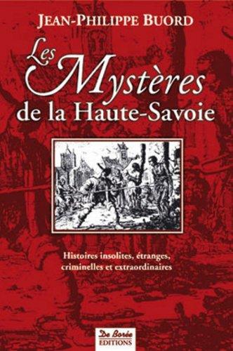 Les Mystères de la Haute-Savoie : Histoires insolites, étranges, criminelles et extraordinaires