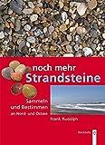 Noch mehr Strandsteine: Sammeln und Bestimmen an Nord- und Ostsee