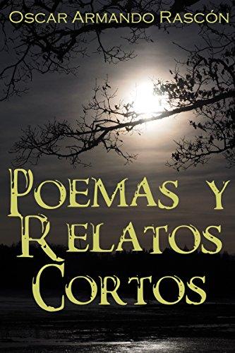 Poemas y Relatos Cortos por Oscar Armando Rascon
