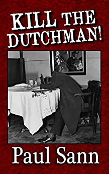 Kill the Dutchman!: The Story of Dutch Schultz (English