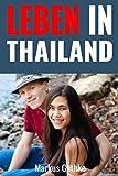 Leben in Thailand: Wie Sie in Thailand ein stressfreies und zufriedenes Leben führen.
