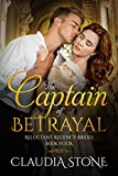 #10: The Captain of Betrayal (Reluctant Regency Brides Book 4)