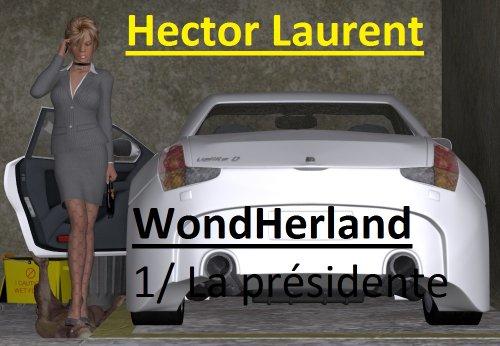 Wondherland  : 1/La Présidente par Hector Laurent