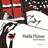 Voilà l'hiver | Kalioujny, Pauline (1983-....). Auteur