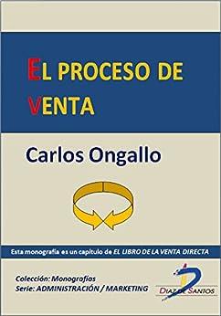 El proceso de venta ( Este capítulo pertenece a El libro de la venta directa): 1 de [Ongallo, Carlos]