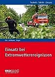 Einsatz bei Extremwetterereignissen: Reihe: Technik - Taktik - Einsatz - Matthias Ott