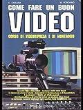 Come fare un buon video. Corso di videoripresa e di montaggio