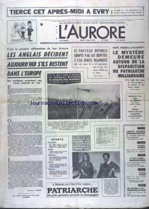 AURORE (L') [No 9565] du 05/06/1975 - LES ANGLAIS DECIDENT S'ILS RESTENT DANS L'EUROPE - LE NOUVEAU DIVORCE ADOPTE PAR LES DEPUTES A UNE FORTE MAJORITE - LE MYSTERE DEMEURE AUTOUR DE LA DISPARITION DU PATRIARCHE MILLIARDAIRE - LES SPORTS - CYCLISME - RUGBY - FOOT - AUTO - TENNIS - A LA TELE BATAILLE DE CHARME SUR L'ADOPTION ENTER BRIGITTE BARDOT ET SIMONE VEIL - COSTA GOMES - LA RENCONTRE HISTORIQUE FRANCO - PORTUGAISE - HABY- SON PROJET DE REFORME ADOPTE PAR LES MINISTRES - SUEZ - JOUR J POUR