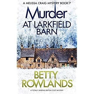 Murder at Larkfield Barn: A totally gripping British cozy mystery (A Melissa Craig Mystery Book 7)
