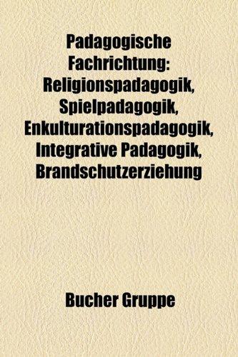 Pdagogische Fachrichtung: Religionspdagogik, Spielpdagogik, Enkulturationspdagogik, Integrative Pdagogik, Brandschutzerziehung