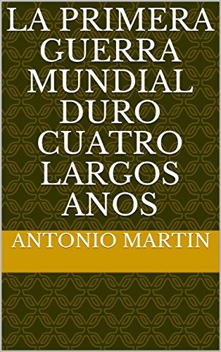 La Primera Guerra Mundial duro cuatro largos anos eBook: Antonio ...