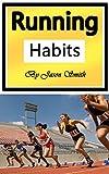 Running Habits: The Secret Health Benefits of Running