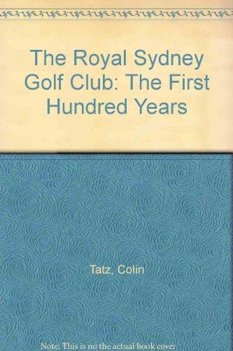 Royal Sydney Golf Club History: The First Hundred Years por Colin Tatz