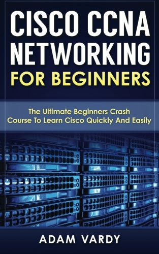 cisco-ccna-networking-for-beginners-the-ultimate-beginners-crash-course-to-learn-cisco-quickly-and-e
