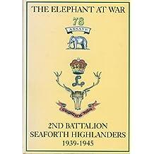 Elephant at War: Seaforth Highlanders, 2nd Battalion, 1939-45
