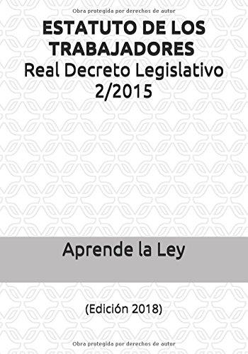 ESTATUTO DE LOS TRABAJADORES Real Decreto Legislativo 2/2015: (Edición 2018) por Aprende la Ley