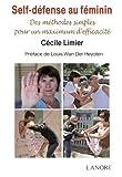 Self-défense au féminin - Des méthodes simples pour un maximum d'efficacité