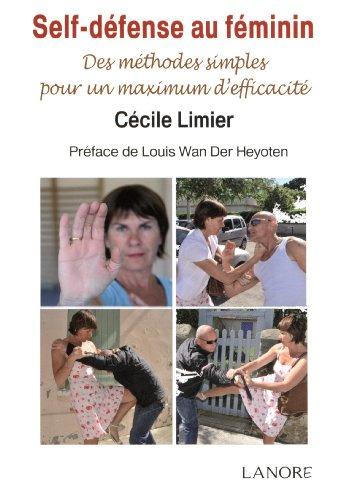 Self-défense au féminin : Des méthodes simples pour un maximum d'efficacité par Cécile Limier