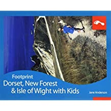 Dorset, New Forest and the Isle of Wight with Kids (Footprint Travel Guides) (Footprint with Kids) by Jane Anderson (2010-04-30)
