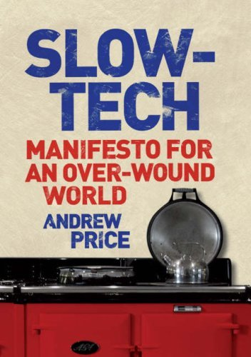 Slow-tech: Manifesto for an Over-wound World by Andrew Price (1-Jan-2009) Hardcover