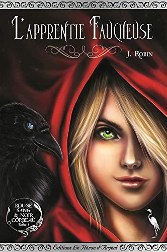 L'Apprentie Faucheuse (Rouge Sang & Noir Corbeau t. 1) par [Robin, Justine]
