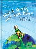 Weiß Gott, wer ich bin?: Das große Buch der Glaubensfragen von Anke Kallauch