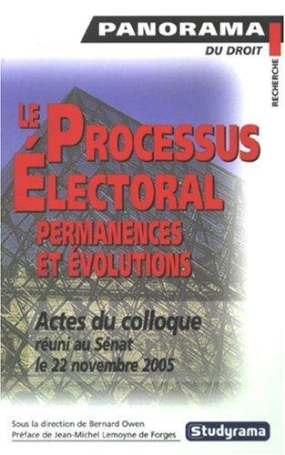 Le Processus Electoral : permanences et volutions : Rflexions  partir des actes du colloque runi au Snat le 22 novembre 2005