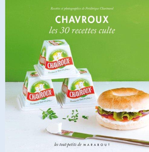 Chavroux, les 30 recettes culte par Frédérique Chartrand