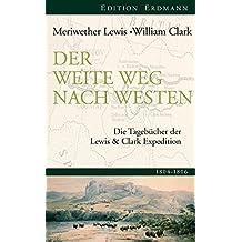 Der weite Weg nach Westen: Die Tagebücher der Lewis und Clark Expedition 1805-1806