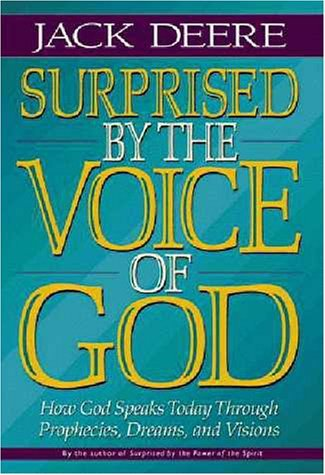 Surprised by the Voice of God: How God Speaks Today Through Prophecies, Dreams, and Visions by Jack Deere (1996-08-01)