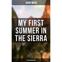 MY FIRST SUMMER IN THE SIERRA (Illustrated Edition): Adventure Memoirs, Travel Sketches & Wilderness Studies (English Edition)