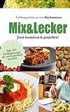 Rezepte für Küchenmixer: Unsere Lieblingsgerichte aus dem Küchenmixer.: Jetzt losmixen und genießen.