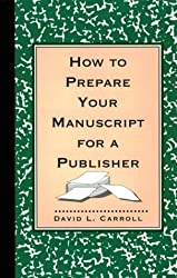 How to Prepare Your Manuscript for a Publisher: Reissue by David L. Carroll (1995-04-28)