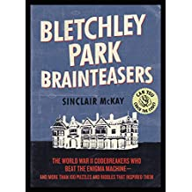 Bletchley Park Brainteasers: The World War II Codebreakers Who Beat the Enigma Machine--And More Than 100 Puzzles and Riddles That Inspired Them