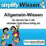Simplify Wissen - Allgemein-Wissen: So räumen Sie in der nächsten Quiz-Show richtig ab!