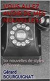 VOUS ALLEZ AVOIR DE MES NOUVELLES !: Six nouvelles Policières (French Edition)