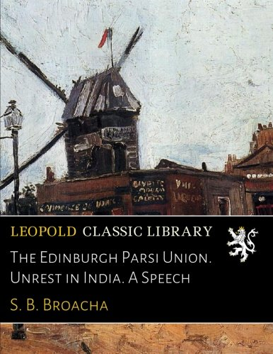 The Edinburgh Parsi Union. Unrest in India. A Speech