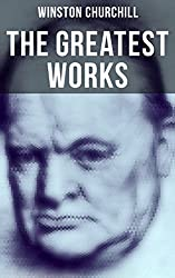 The Greatest Works of Winston Churchill: Savrola, The World Crisis, The Second World War, A History of the English-Speaking Peoples, My African Journey, ... War, My Early Life, Ian Hamilton's March…
