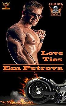 Love Ties (Club Ties Book 1) by [Petrova, Em]