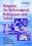 Ratgeber für Referendariat, Kolloquium und Schule: Das neue Kompendium für Pädagogik und Psychologie (Alle Klassenstufen) - Harald Müller